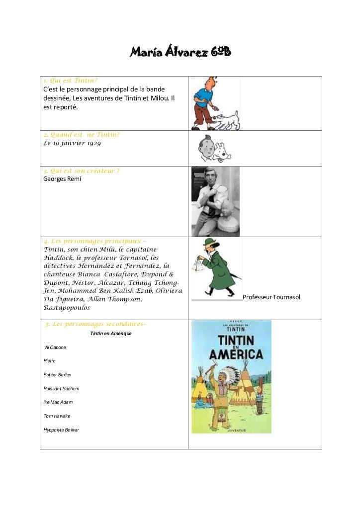 María Álvarez 6ºB1. Qui est Tintin?C'est le personnage principal de la bandedessinée, Les aventures de Tintin et Milou. Il...