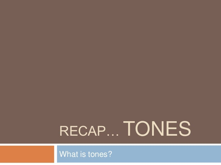 Recap… tones<br />What is tones?<br />