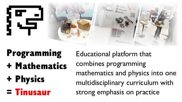 Programming + Mathematics + Physics = Tinusaur Educational platform that combines programming mathematics and physics into...