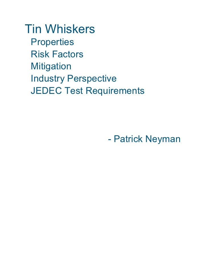 Tin Whiskers Properties P      ti Risk Factors Mitigation Industry Perspective JEDEC Test Requirements                - Pa...