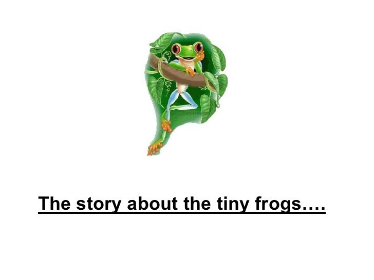 The story about the tiny frogs….<br />