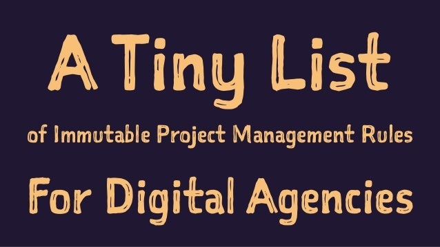 A Tiny List of Immutable Project Management Rules For Digital Agencies