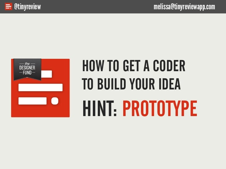@tinyreview               melissa@tinyreviewapp.com              HOW TO GET A CODER              TO BUILD YOUR IDEA       ...