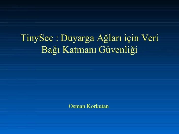 TinySec : Duyarga Ağları için Veri Bağı Katmanı Güvenliği Osman Korkutan