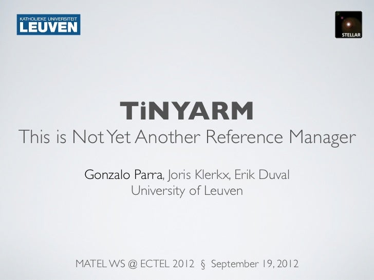 TiNYARMThis is Not Yet Another Reference Manager       Gonzalo Parra, Joris Klerkx, Erik Duval              University of ...