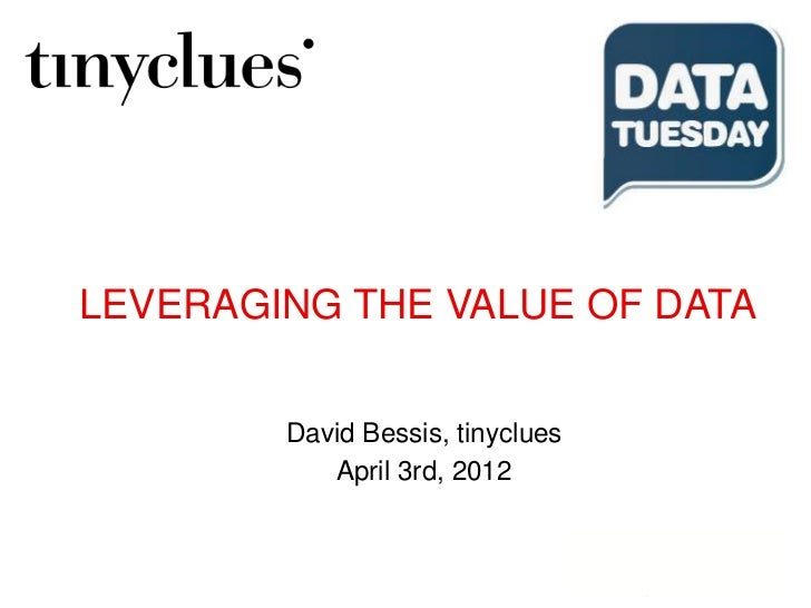 LEVERAGING THE VALUE OF DATA        David Bessis, tinyclues           April 3rd, 2012