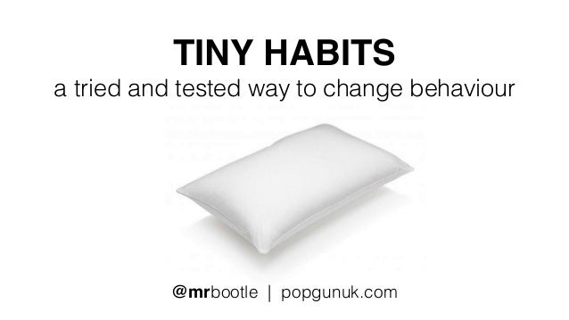 TINY HABITS a tried and tested way to change behaviour @mrbootle   popgunuk.com