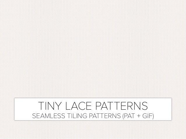 TINY LACE PATTERNS SEAMLESS TILING PATTERNS (PAT + GIF)