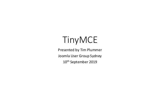 TinyMCE Presented by Tim Plummer Joomla User Group Sydney 10th September 2019