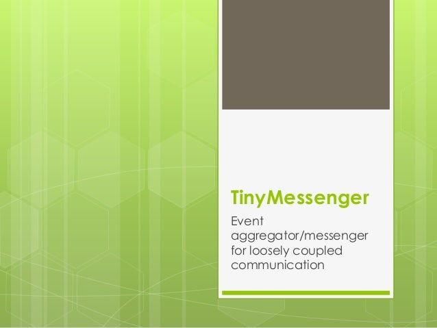 TinyMessenger Event aggregator/messenger for loosely coupled communication