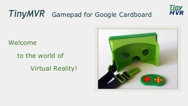 TinyMVR Gamepad for Google Cardboard Welcome to the world of Virtual Reality!
