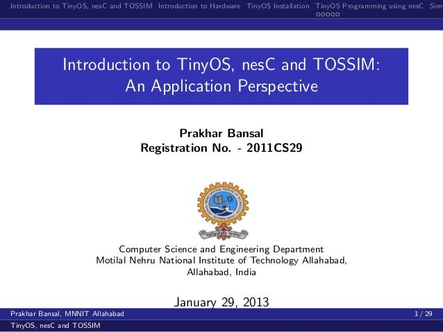 Introduction to TinyOS, nesC and TOSSIM Introduction to Hardware TinyOS Installation TinyOS Programming using nesC Simu   ...