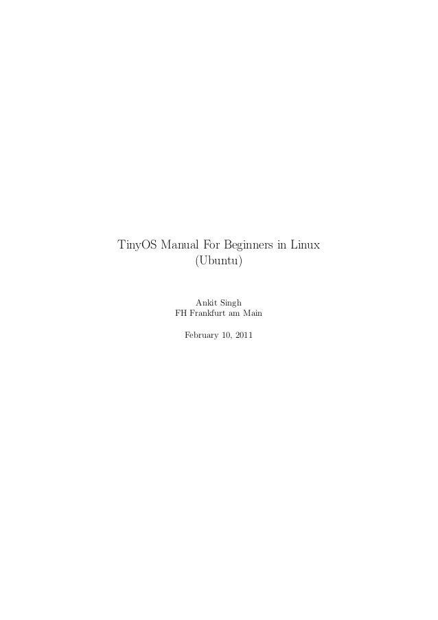 TinyOS Manual For Beginners in Linux (Ubuntu) Ankit Singh FH Frankfurt am Main February 10, 2011
