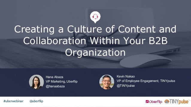 @uberflip#uberwebinar Creating a Culture of Content and Collaboration Within Your B2B Organization Hana Abaza VP Marketing...