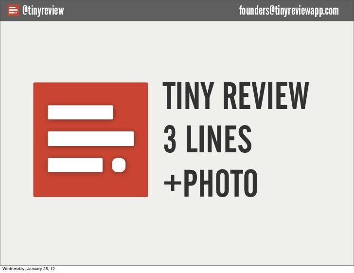 @tinyreview             founders@tinyreviewapp.com                            TINY REVIEW                            3 LIN...