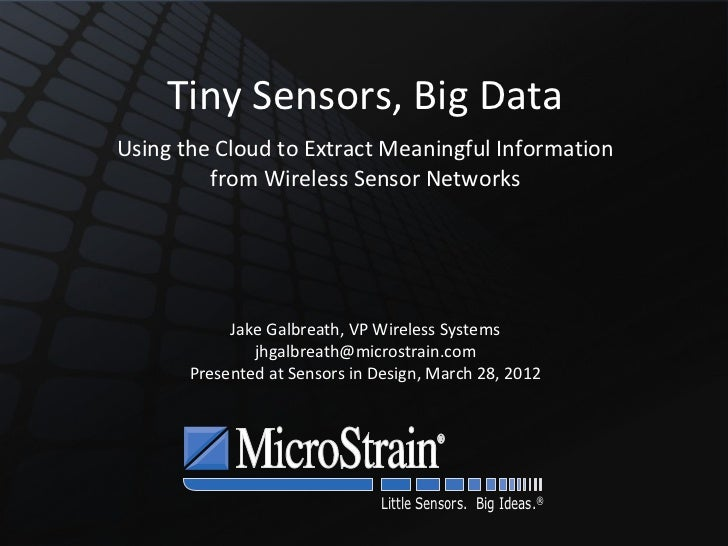 Tiny Sensors, Big DataUsing the Cloud to Extract Meaningful Information         from Wireless Sensor Networks            J...