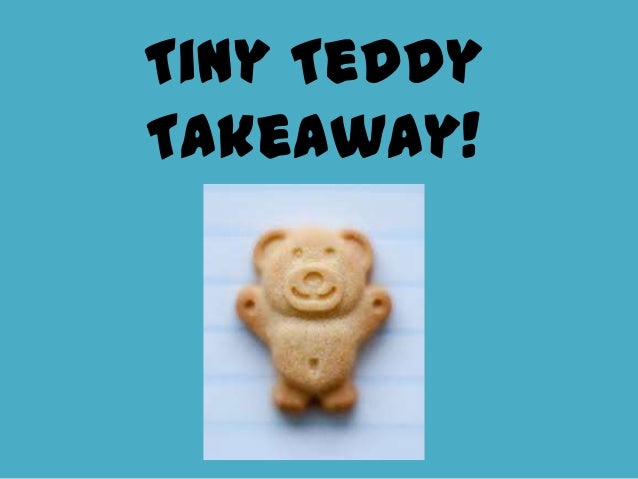 Tiny Teddy Takeaway!