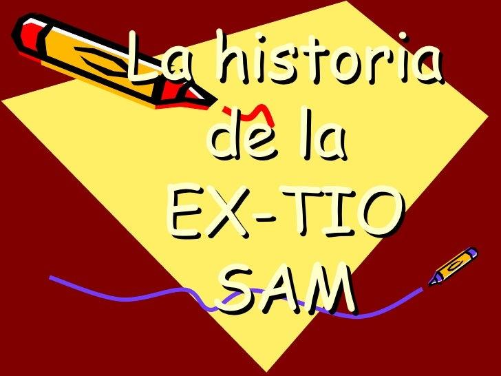 La historia de la  EX-TIO SAM