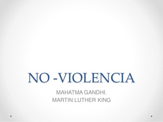 NO -VIOLENCIA MAHATMA GANDHI. MARTIN LUTHER KING