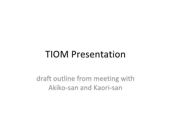 TIOM Presentation draft outline from meeting with Akiko-san and Kaori-san