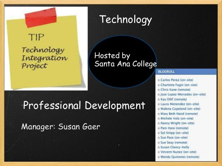 Technology  Professional Development Hosted by Santa Ana College Manager: Susan Gaer