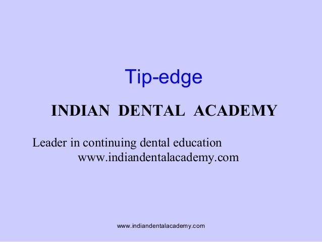 Tip-edge INDIAN DENTAL ACADEMY Leader in continuing dental education www.indiandentalacademy.com  www.indiandentalacademy....