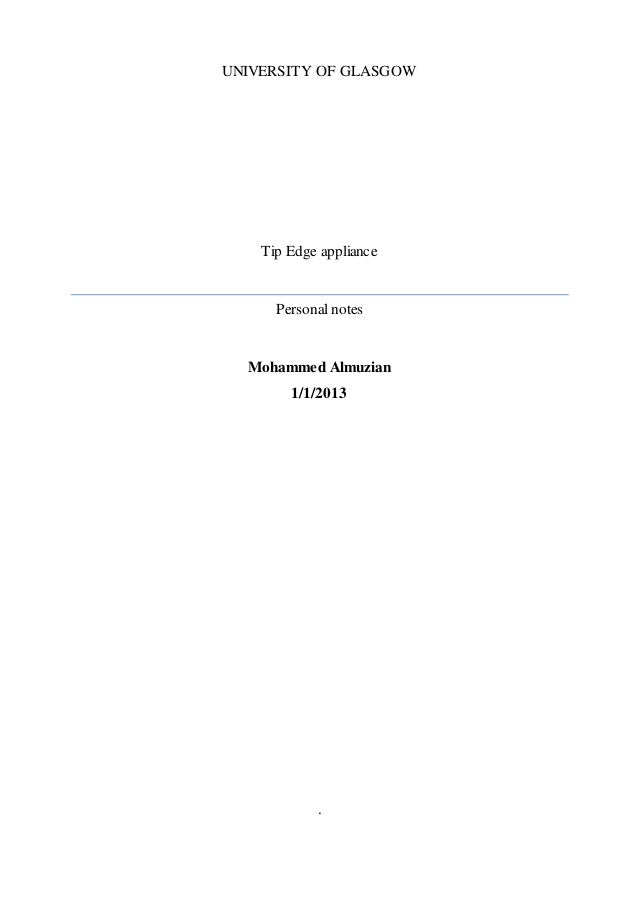UNIVERSITY OF GLASGOW Tip Edge appliance Personal notes Mohammed Almuzian 1/1/2013 .