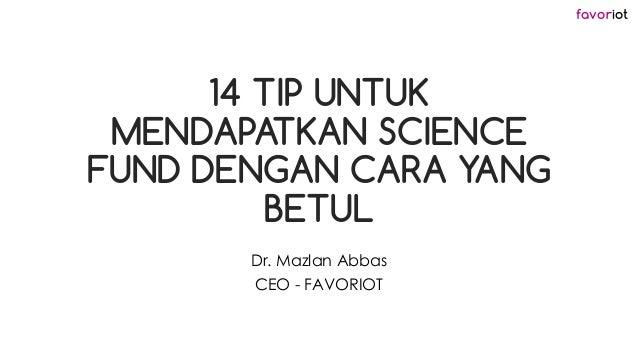 favoriot 14 TIP UNTUK MENDAPATKAN SCIENCE FUND DENGAN CARA YANG BETUL Dr. Mazlan Abbas CEO - FAVORIOT
