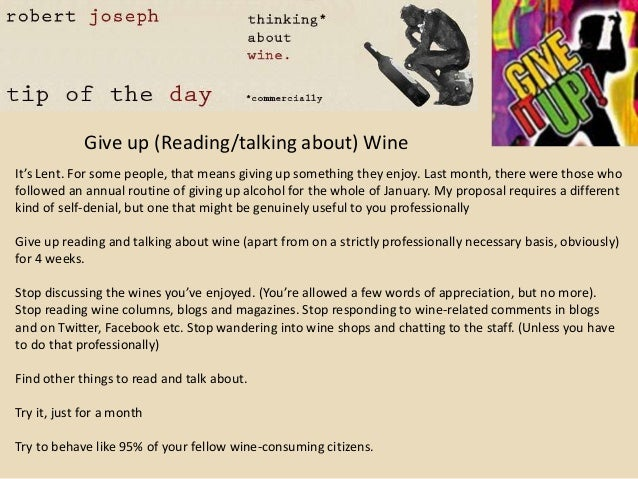 Give up (Reading/talking about) WineIt's Lent. For some people, that means giving up something they enjoy. Last month, the...