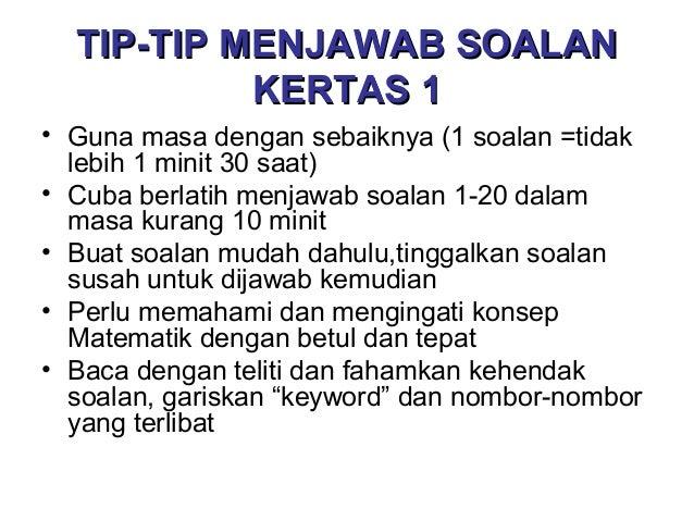TIP-TIP MENJAWAB SOALAN KERTAS 1 • Guna masa dengan sebaiknya (1 soalan =tidak lebih 1 minit 30 saat) • Cuba berlatih menj...