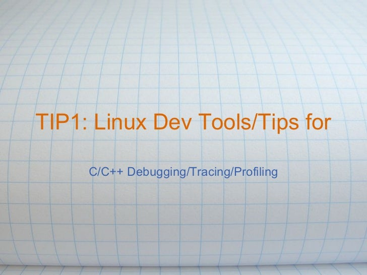 TIP1 - Overview of C/C++ Debugging/Tracing/Profiling Tools