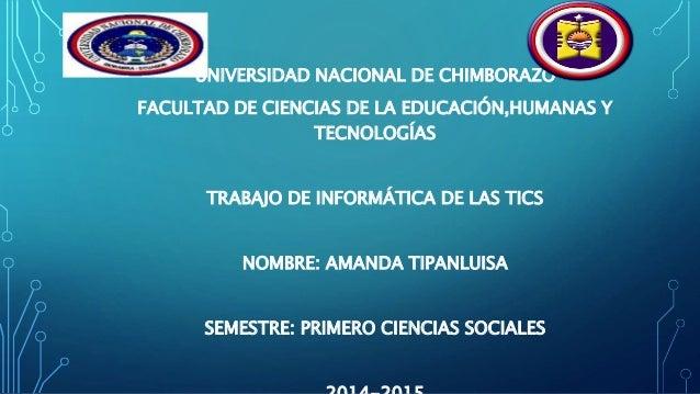 UNIVERSIDAD NACIONAL DE CHIMBORAZO FACULTAD DE CIENCIAS DE LA EDUCACIÓN,HUMANAS Y TECNOLOGÍAS TRABAJO DE INFORMÁTICA DE LA...
