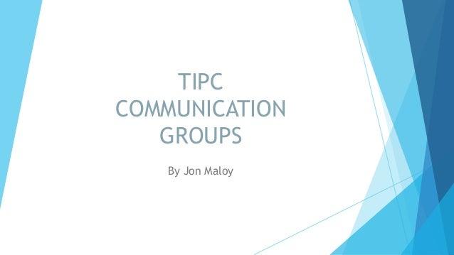 TIPC COMMUNICATION GROUPS By Jon Maloy