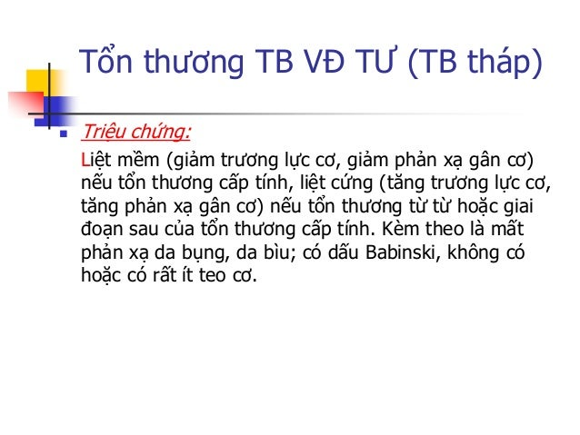 Tổn thƣơng TB VĐ TƢ (TB tháp) Các vị trí tổn thương:  Tổn thƣơng đại não thƣờng gây triệu chứng nửa thân, tổn thƣơng thân...