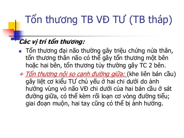 Tổn thƣơng TB VĐ TƢ (TB tháp) + Tổn thƣơng vỏ não, dƣới vỏ:  Liệt nửa thân không đồng đều, tùy theo vị trí tổn thƣơng: TT...