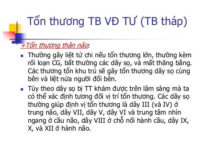 Tổn thƣơng TB VĐ TƢ (TB tháp) + Tổn thƣơng tủy sống: thƣờng gây liệt hai bên, không có liệt mặt và các dây sọ. Nếu TT trên...