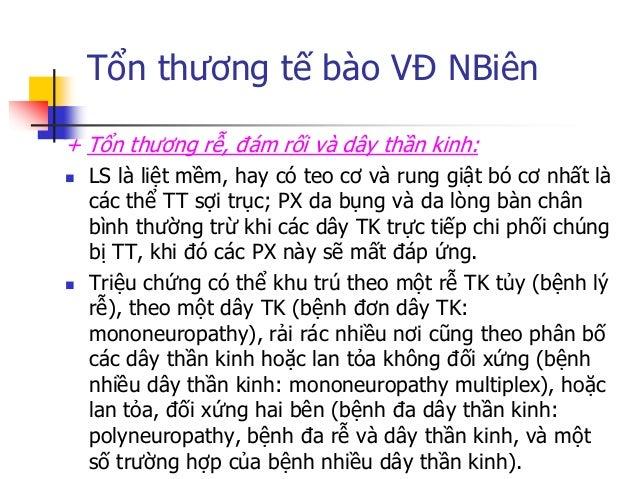 Tổn thƣơng tế bào VĐ NBiên  Đặc điểm bệnh đa dây thần kinh là liệt mềm, nặng ở ngọn chi, rối loạn cảm giác nếu có cũng tậ...