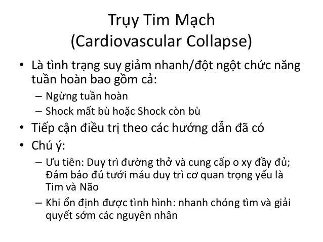 Trụy Tim Mạch (Cardiovascular Collapse) • Là tình trạng suy giảm nhanh/đột ngột chức năng tuần hoàn bao gồm cả: – Ngừng tu...
