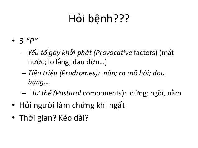 """Hỏi bệnh??? • 3 """"P"""" – Yếu tố gây khởi phát (Provocative factors) (mất nước; lo lắng; đau đớn…) – Tiền triệu (Prodromes): n..."""
