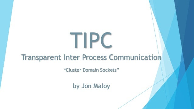 "TIPC Transparent Inter Process Communication ""Cluster Domain Sockets"" by Jon Maloy"