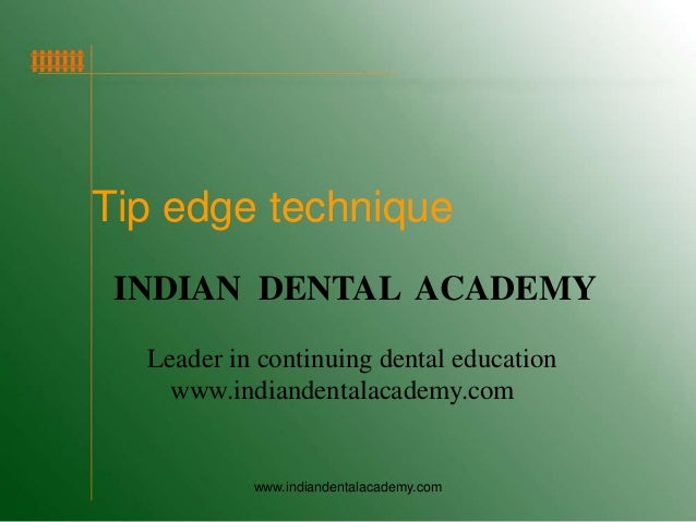 Tip edge technique INDIAN DENTAL ACADEMY Leader in continuing dental education www.indiandentalacademy.com  www.indiandent...