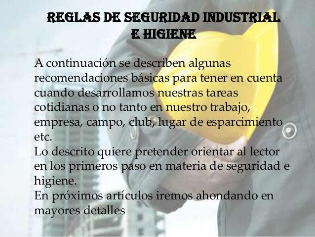 Reglas de Seguridad Industrial e Higiene A continuación se describen algunas recomendaciones básicas para tener en cuenta ...
