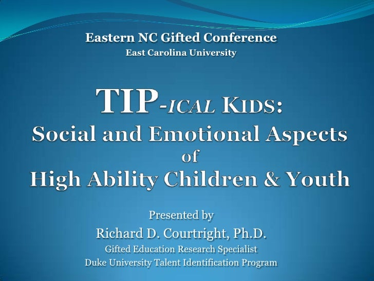 Eastern NC Gifted Conference         East Carolina University              Presented by  Richard D. Courtright, Ph.D.    G...