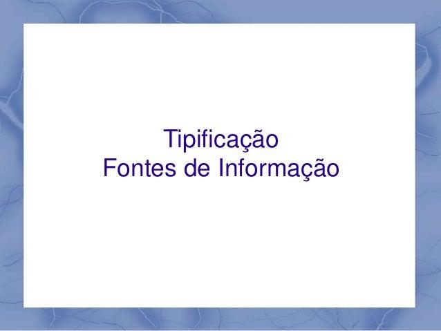 Tipificação  Fontes de Informação