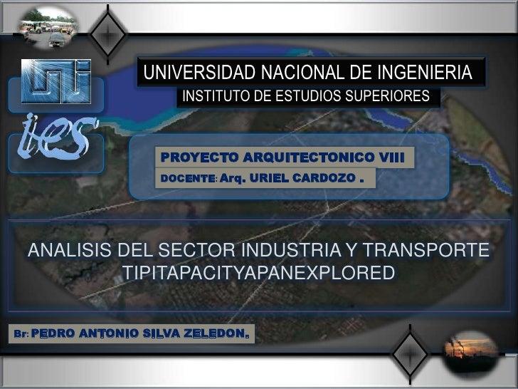 UNIVERSIDAD NACIONAL DE INGENIERIA<br />INSTITUTO DE ESTUDIOS SUPERIORES<br />PROYECTO ARQUITECTONICO VIII <br />DOCENTE: ...