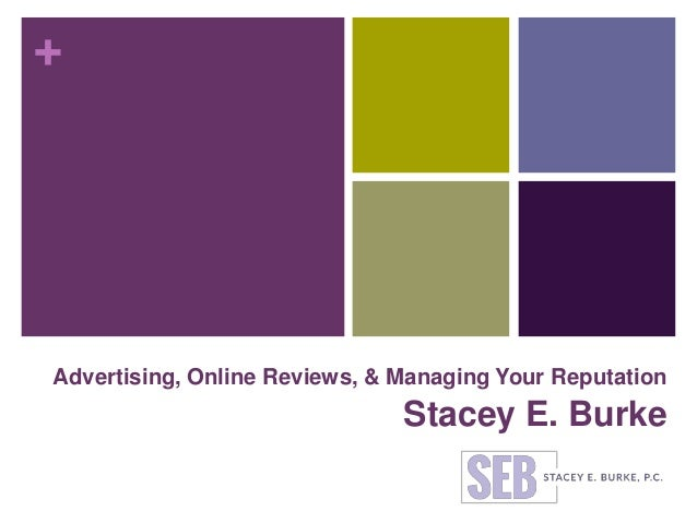 + Advertising, Online Reviews, & Managing Your Reputation Stacey E. Burke