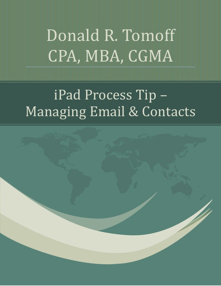 Donald R. Tomoff   CPA, MBA, CGMA   iPad Process Tip –Managing Email & Contacts