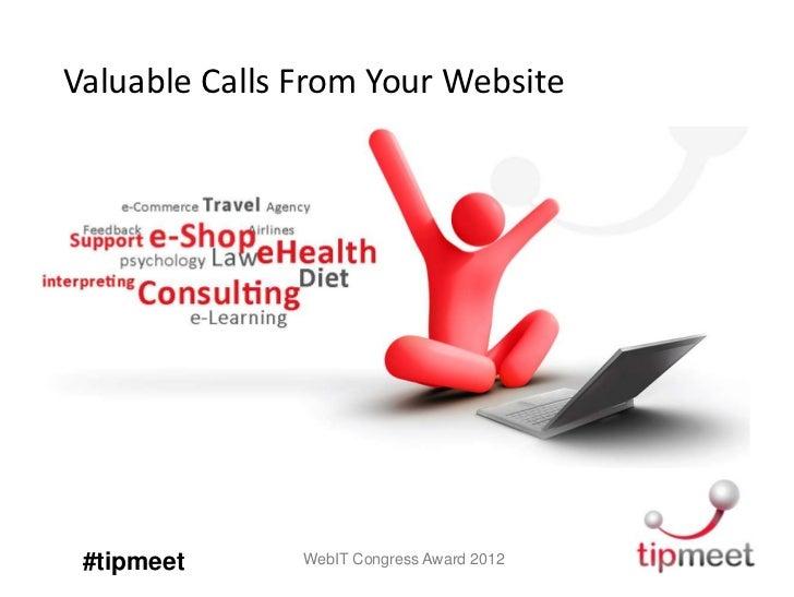 Valuable Calls From Your Website #tipmeet      WebIT Congress Award 2012