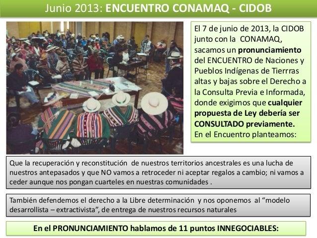Junio 2013: ENCUENTRO CONAMAQ - CIDOB El 7 de junio de 2013, la CIDOB junto con la CONAMAQ, sacamos un pronunciamiento del...
