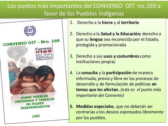 Los puntos más importantes del CONVENIO OIT no.169 a favor de los Pueblos Indígenas 1. Derecho a la tierra y al territorio...